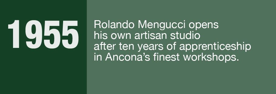 1955: Rolando Mengucci opens his won artisan studio after ten years of apprenticeship in Ancona's finest workshops.